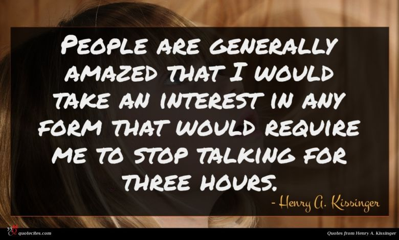 People are generally amazed that I would take an interest in any form that would require me to stop talking for three hours.
