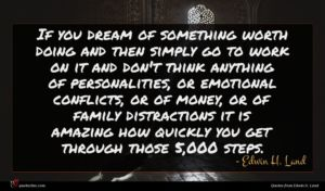 Edwin H. Land quote : If you dream of ...