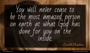Oswald Chambers quote : You will never cease ...