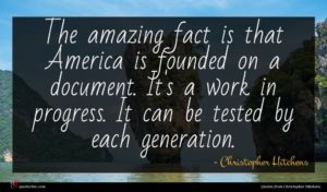 Christopher Hitchens quote : The amazing fact is ...