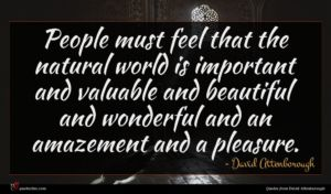 David Attenborough quote : People must feel that ...