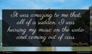 Lenny Kravitz quote : It was amazing to ...