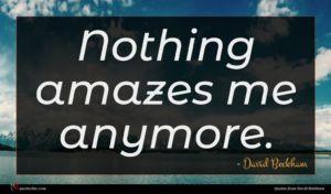 David Beckham quote : Nothing amazes me anymore ...