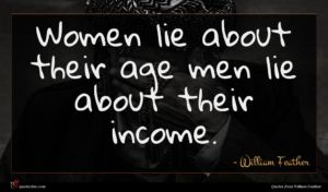 William Feather quote : Women lie about their ...