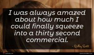 Ridley Scott quote : I was always amazed ...