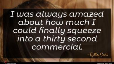 Photo of Ridley Scott quote : I was always amazed …