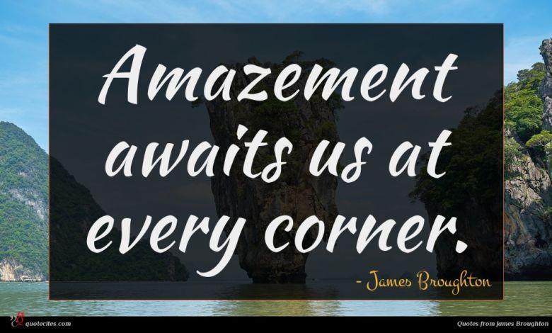 Amazement awaits us at every corner.