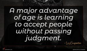 Liz Carpenter quote : A major advantage of ...