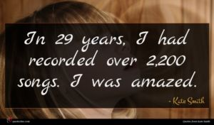 Kate Smith quote : In years I had ...