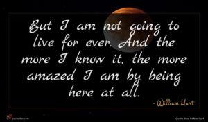 William Hurt quote : But I am not ...