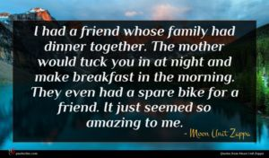 Moon Unit Zappa quote : I had a friend ...