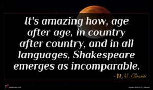 M. H. Abrams quote : It's amazing how age ...