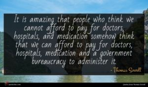 Thomas Sowell quote : It is amazing that ...