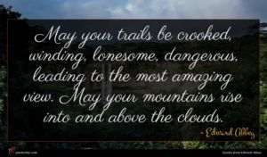 Edward Abbey quote : May your trails be ...