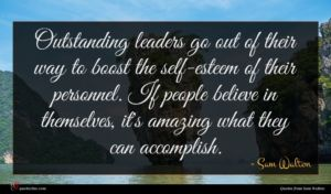 Sam Walton quote : Outstanding leaders go out ...