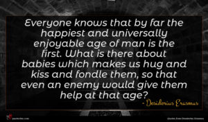 Desiderius Erasmus quote : Everyone knows that by ...