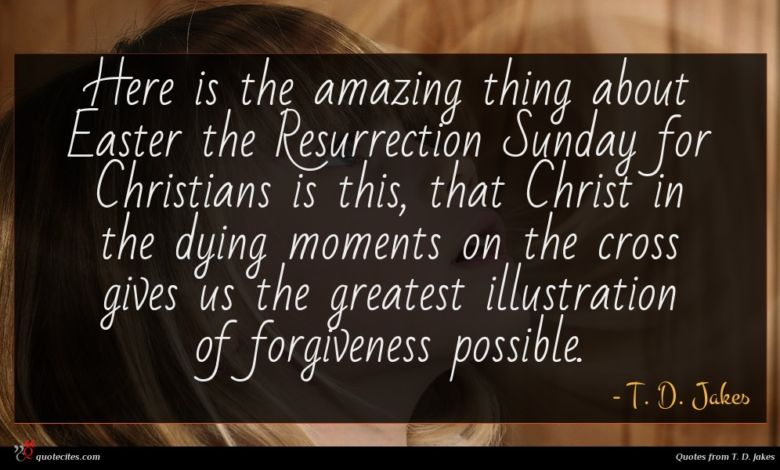 Here is the amazing thing about Easter the Resurrection Sunday for Christians is this, that Christ in the dying moments on the cross gives us the greatest illustration of forgiveness possible.