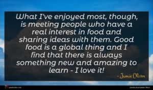 Jamie Oliver quote : What I've enjoyed most ...
