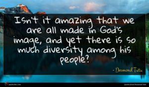 Desmond Tutu quote : Isn't it amazing that ...