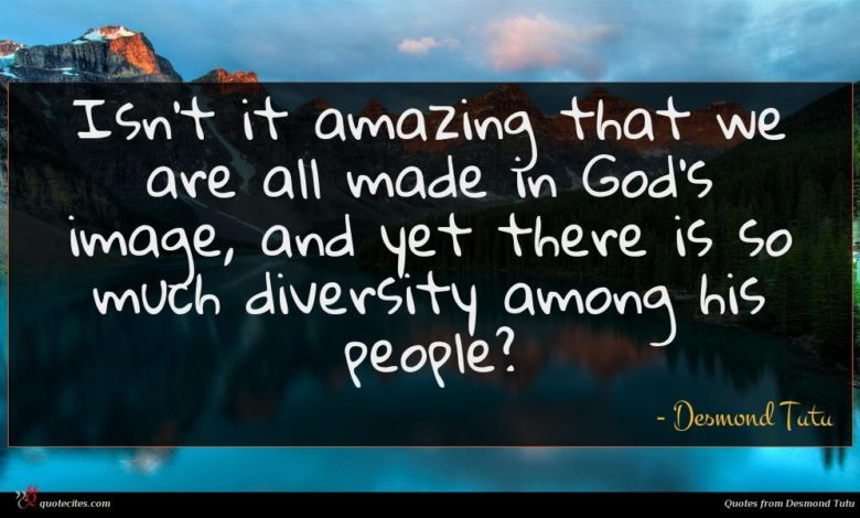 Isn't it amazing that we are all made in God's image, and yet there is so much diversity among his people?