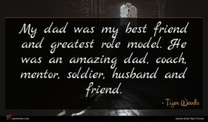 Tiger Woods quote : My dad was my ...