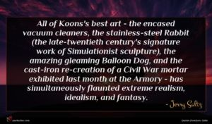 Jerry Saltz quote : All of Koons's best ...