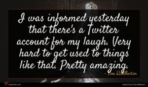 Tom Hiddleston quote : I was informed yesterday ...