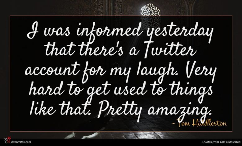 Photo of Tom Hiddleston quote : I was informed yesterday …