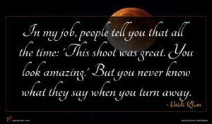 Heidi Klum quote : In my job people ...