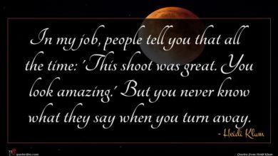 Photo of Heidi Klum quote : In my job people …