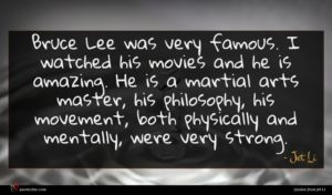 Jet Li quote : Bruce Lee was very ...