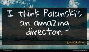 David Duchovny quote : I think Polanski's an ...