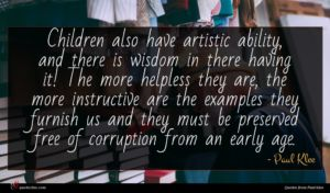 Paul Klee quote : Children also have artistic ...