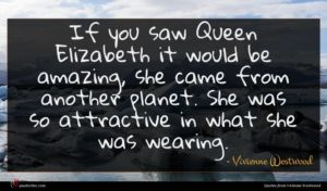Vivienne Westwood quote : If you saw Queen ...