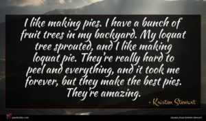 Kristen Stewart quote : I like making pies ...