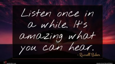 Photo of Russell Baker quote : Listen once in a …