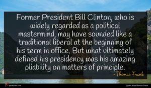 Thomas Frank quote : Former President Bill Clinton ...