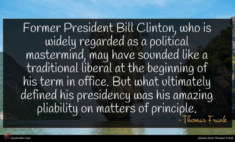 Former President Bill Clinton, who is widely regarded as a political mastermind, may have sounded like a traditional liberal at the beginning of his term in office. But what ultimately defined his presidency was his amazing pliability on matters of principle.