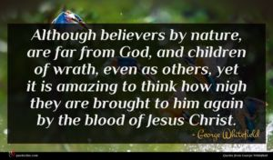 George Whitefield quote : Although believers by nature ...