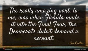 Ann Coulter quote : The really amazing part ...