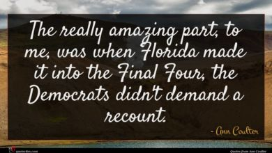 Photo of Ann Coulter quote : The really amazing part …
