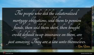 Ben Stein quote : The people who did ...