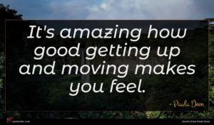 Paula Deen quote : It's amazing how good ...
