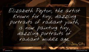 Jerry Saltz quote : Elizabeth Peyton the artist ...