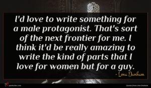 Lena Dunham quote : I'd love to write ...