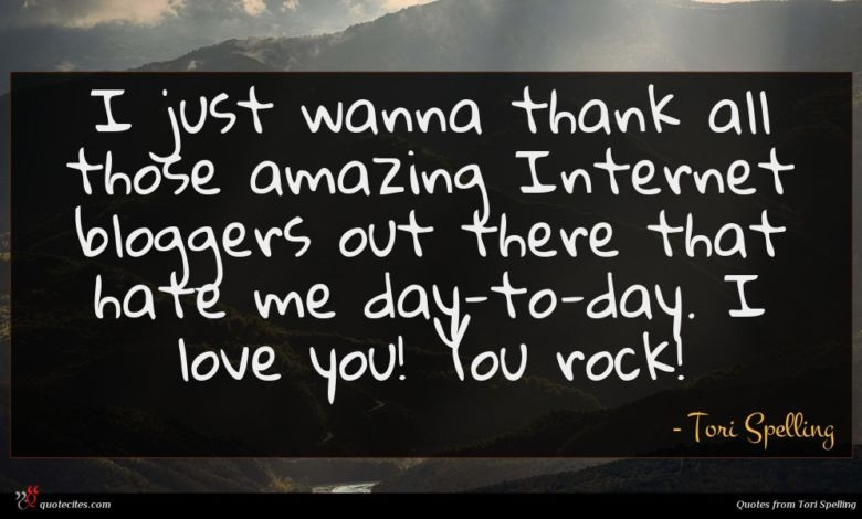 I just wanna thank all those amazing Internet bloggers out there that hate me day-to-day. I love you! You rock!