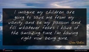 Gwen Stefani quote : I imagine my children ...