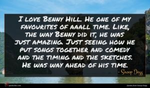 Snoop Dogg quote : I love Benny Hill ...