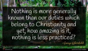 George Whitefield quote : Nothing is more generally ...