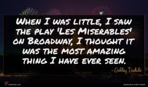 Ashley Tisdale quote : When I was little ...